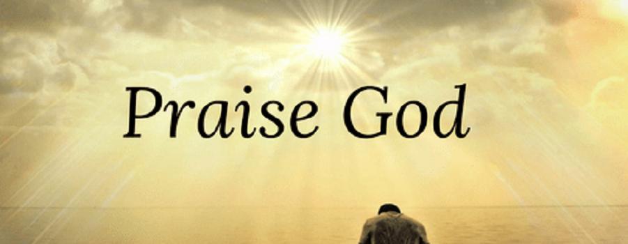 PRAISE GOD ALWAYS