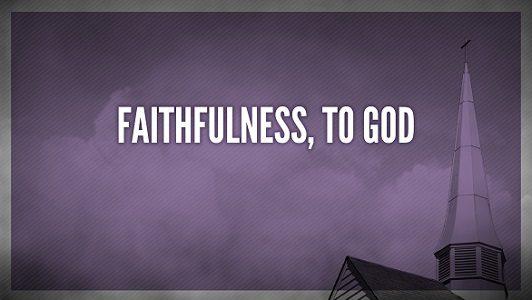 FAITHFULNESS TO GOD